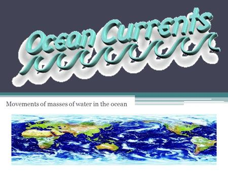 Movements of masses of water in the ocean. Formation of Surface Currents The forces that move water to produce ocean currents are caused by: ▫Rotation.