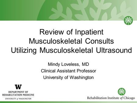 Review of Inpatient Musculoskeletal Consults Utilizing Musculoskeletal Ultrasound Mindy Loveless, MD Clinical Assistant Professor University of Washington.