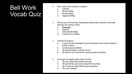 Bell Work Vocab Quiz. 2.09: Sales Process Ways to increase the likelihood of making a Sale.
