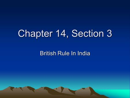 Chapter 14, Section 3 British Rule In India. India – GB's best colony.