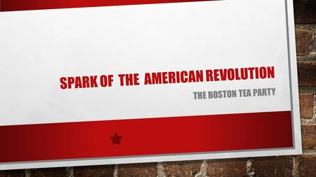 SPARK OF THE AMERICAN REVOLUTION THE BOSTON TEA PARTY.