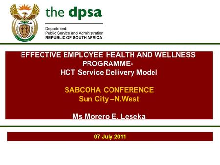 07 July 2011 EFFECTIVE EMPLOYEE HEALTH AND WELLNESS PROGRAMME- HCT Service Delivery Model SABCOHA CONFERENCE Sun City –N.West Ms Morero E. Leseka.