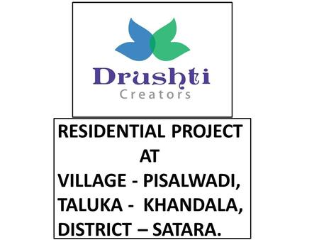 RESIDENTIAL PROJECT AT VILLAGE - PISALWADI, TALUKA - KHANDALA, DISTRICT – SATARA.