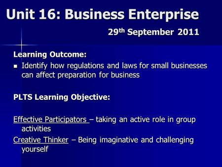 29 th September 2011 Learning Outcome: Identify how regulations and laws for small businesses can affect preparation for business Identify how regulations.