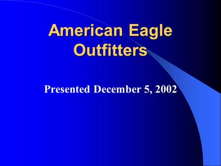 American Eagle Outfitters Presented December 5, 2002.