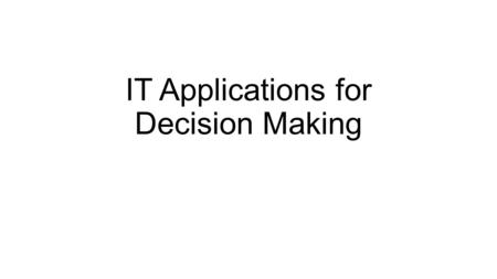 IT Applications for Decision Making. Operations Research Initiated in England during the world war II Make scientifically based decisions regarding the.