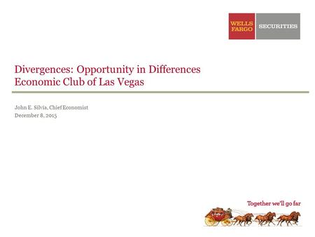 John E. Silvia, Chief Economist December 8, 2015 Divergences: Opportunity in Differences Economic Club of Las Vegas.