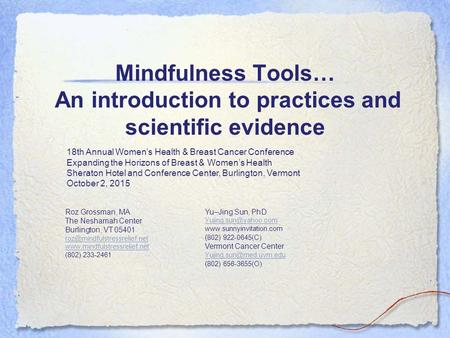 Mindfulness Tools… An introduction to practices and scientific evidence 18th Annual Women's Health & Breast Cancer Conference Expanding the Horizons of.