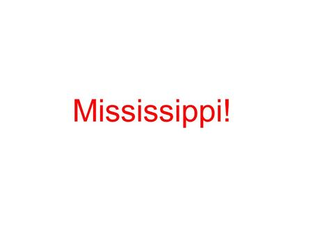 Mississippi!. MISSISSIPPI! Introduction! I chose the Mississippi because there are loads of interesting facts about it also it looks amazing from above!
