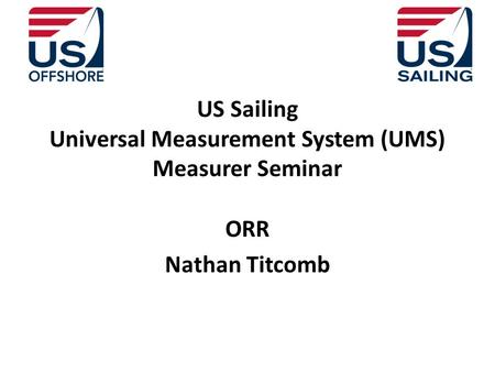 US Sailing Universal Measurement System (UMS) Measurer Seminar ORR Nathan Titcomb.