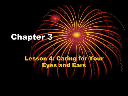 Chapter 3 Lesson 4: Caring for Your Eyes and Ears.