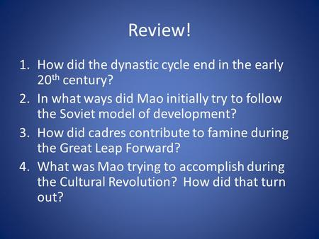 Review! 1.How did the dynastic cycle end in the early 20 th century? 2.In what ways did Mao initially try to follow the Soviet model of development? 3.How.