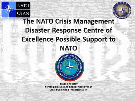 Develop Relationship Comprehensive Crisis Operations Management Centre (CCOMC) Non-traditional view of possible crisis situations Support NATO´s information.