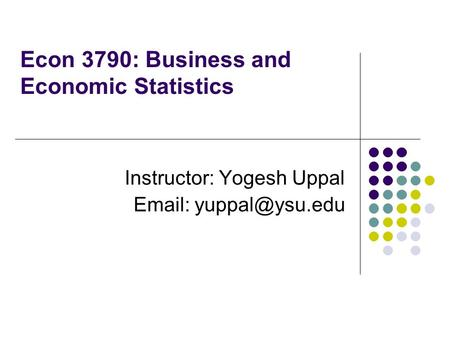 Econ 3790: Business and Economic Statistics Instructor: Yogesh Uppal
