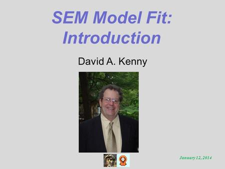 SEM Model Fit: Introduction David A. Kenny January 12, 2014.