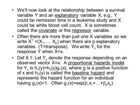 We'll now look at the relationship between a survival variable Y and an explanatory variable X; e.g., Y could be remission time in a leukemia study and.