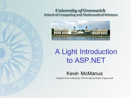 A Light Introduction to ASP.NET Kevin McManus Adapted from material by Gill Windall and Mark Sapossnek.