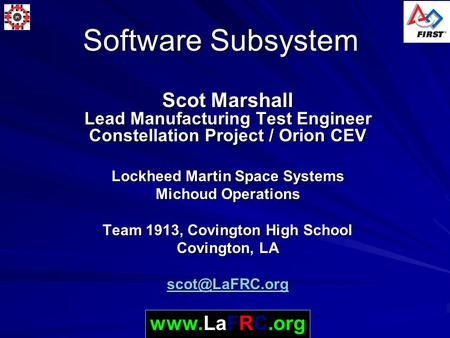 Software Subsystem Scot Marshall Lead Manufacturing Test Engineer Constellation Project / Orion CEV Lockheed Martin Space Systems Michoud Operations Team.