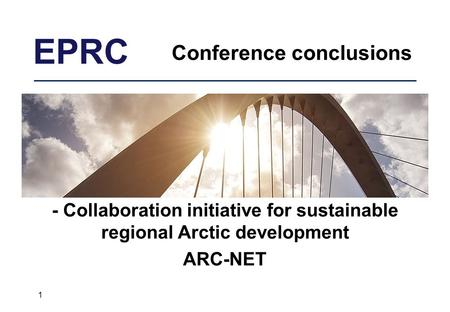 EPRC Conference conclusions - Collaboration initiative for sustainable regional Arctic development ARC-NET 1.