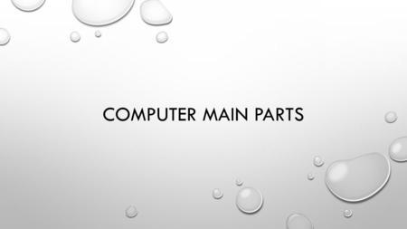 COMPUTER MAIN PARTS. HARDWARE COMPUTER HARDWARE IS THE PHYSICAL PARTS OR COMPONENTS OF A COMPUTER, SUCH AS THE MONITOR, MOUSE, KEYBOARD, COMPUTER DATA.