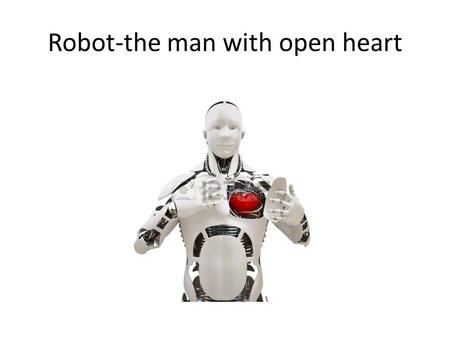 Robot-the man with open heart. Security robot Cartoon robot.