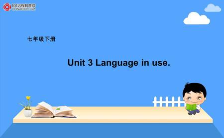 七年级下册 Unit 3 Language in use.. — How soon will you be back? — In a month. Revision.