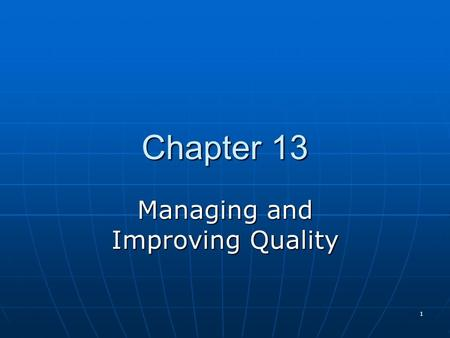 1 Chapter 13 Managing and Improving Quality. 2 Quality Management  Total Quality Management (TQM)  Customer/client focus  Total organizational involvement.