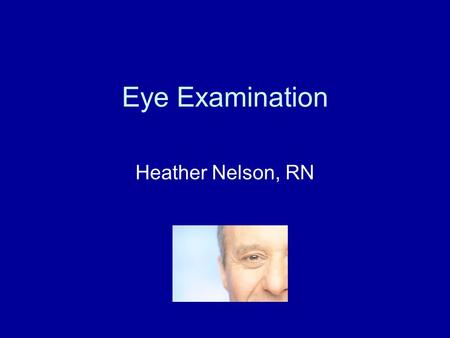 Eye Examination Heather Nelson, RN. Inspection of the Eye eyebrows---size, extension, and texture of hair eyelids---color, edema, lesions, adequate muscle.