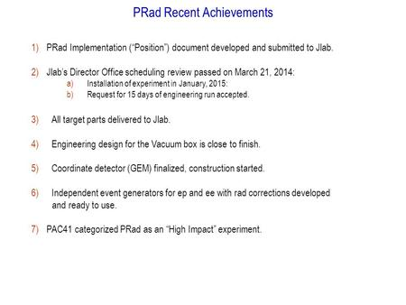 "PRad Recent Achievements 1)PRad Implementation (""Position"") document developed and submitted to Jlab. 2)Jlab's Director Office scheduling review passed."