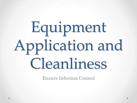 Equipment Application and Cleanliness Ensure Infection Control.