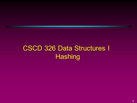 1 CSCD 326 Data Structures I Hashing. 2 Hashing Background Goal: provide a constant time complexity method of searching for stored data The best traditional.