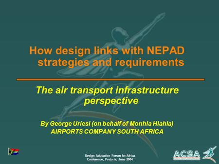 Design Aducation Forum for Africa Conference, Pretoria, June 2004 How design links with NEPAD strategies and requirements The air transport infrastructure.