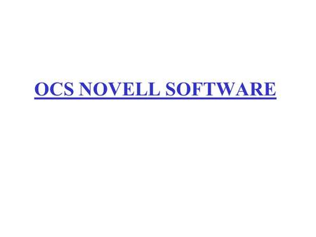 OCS NOVELL SOFTWARE. Novell Clients Typical Novell Configuration Novell Server Print jobs retained in server queue(s)