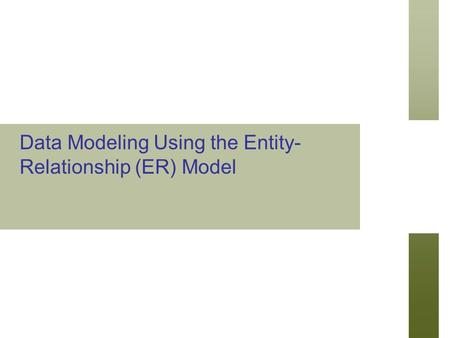 Data Modeling Using the Entity- Relationship (ER) Model.