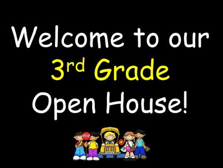 Welcome to our 3 rd Grade Open House!. Specials Schedule Monday- 8:30-9:15 Tuesday- 8:30-9:15 Wednesday- 8:30-10:00 Thursday- 8:30-9:15 Friday- 8:30-9:15.
