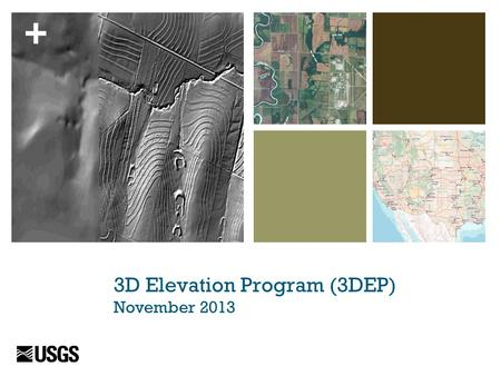 + 3D Elevation Program (3DEP) November 2013 The Nati onal Map.