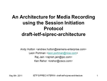 May 9th 2011 IETF SIPREC INTERIM - draft-ietf-siprec-architecture 1 An Architecture for Media Recording using the Session Initiation Protocol draft-ietf-siprec-architecture.