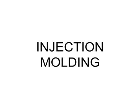 INJECTION MOLDING.