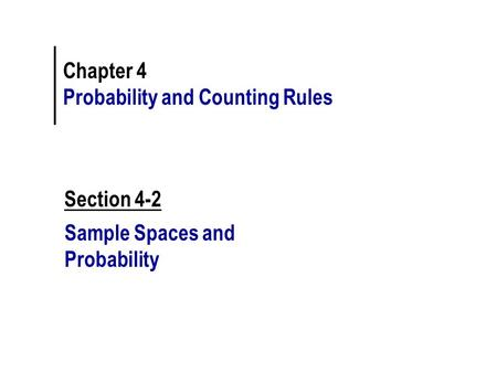 Chapter 4 Probability and Counting Rules Section 4-2 Sample Spaces and Probability.