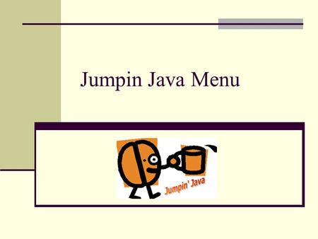 Jumpin Java Menu. Brain freezes – blended drinks DrinksSizes Stubby Just Right Almost Scary Jumpin white mocha $1.501.752.00 White chocolate mocha blended.