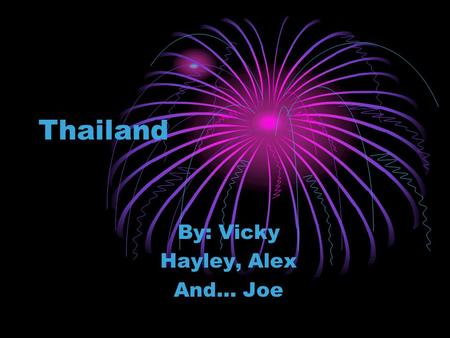 Thailand By: Vicky Hayley, Alex And… Joe. A map of where the country of Thailand is Located in lower southeast Asia.