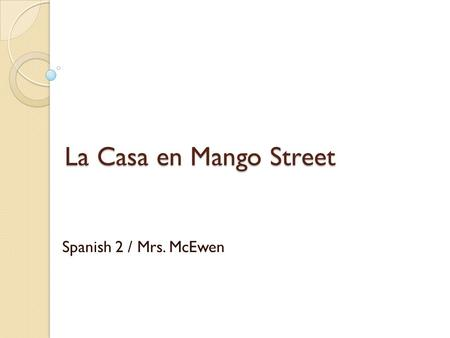 La Casa en Mango Street Spanish 2 / Mrs. McEwen. Sandra Cisneros: Biographical Note Sandra Cisneros was born in Chicago in 1954, to a Mexican father and.