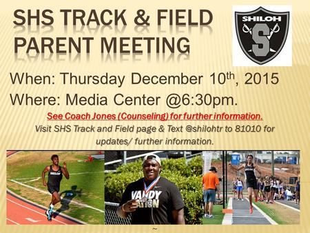 When: Thursday December 10 th, 2015 Where: Media See Coach Jones (Counseling) for further information. Visit SHS Track and Field page &