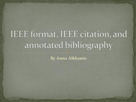 By Asma Alkhamis. A citation style is used to give the reader immediate information about sources cited in the text. This guide provides an overview of.