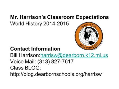 Mr. Harrison's Classroom Expectations World History 2014-2015 Contact Information Bill Voice Mail: (313) 827-7617 Class.