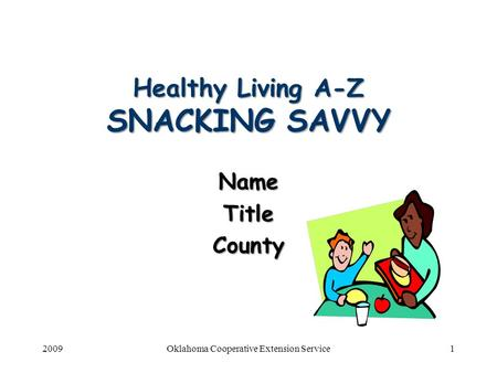 2009Oklahoma Cooperative Extension Service1 Healthy Living A-Z SNACKING SAVVY NameTitleCounty.