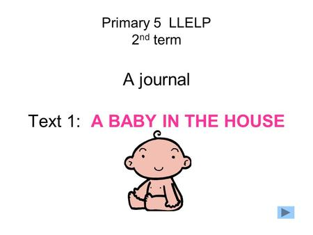 Primary 5 LLELP 2 nd term A journal Text 1: A BABY IN THE HOUSE.