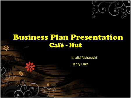 Business Plan Presentation Café - Hut Khalid Alshurayhi Henry Chen.