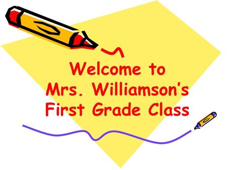 Welcome to Mrs. Williamson's First Grade Class. Get To Know Mrs. Williamson Bachelor's Degree in Elementary & Psychology from Pace University Master's.