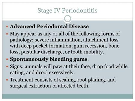 Stage IV Periodontitis Advanced Periodontal Disease May appear as any or all of the following forms of pathology: severe inflammation, attachment loss.